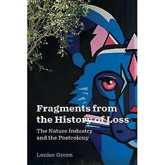Fragments from the History of Loss The Nature Industry and the Postcolony 5 AnthropoScene The SLSA Book Series