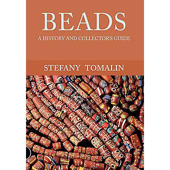 Beads - A History and Collector's Guide by Stefany Tomalin - 978144565