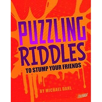 Puzzling Riddles to Stump Your Friends by Michael Dahl - 978147475472