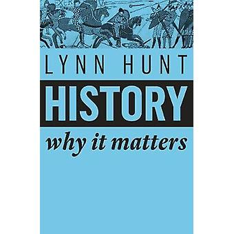 History - Why it Matters by Lynn Hunt - 9781509525546 Book