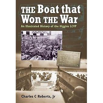 The Boat That Won the War - An Illustrated History of the Higgins LCVP