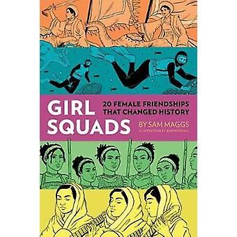 Girl Squads - 20 Female Friendships That Changed History by Sam Maggs