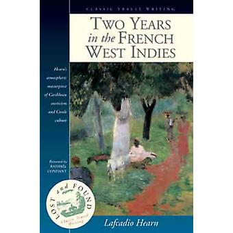 Two Years in the French West Indies (New edition) by Lafcadio Hearn -