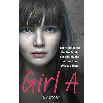 Girl A - The Truth About the Rochdale Sex Ring by the Victim Who Stopp