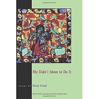 She Didn't Mean to Do It (Pitt Poetry) (Pitt Poetry Series)