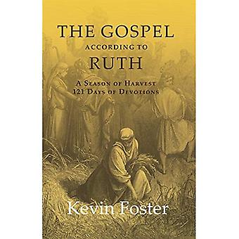 The Gospel According to Ruth: A Season of Harvest 121 Days of Devotions