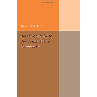 An Introduction to Automatic Digital Computers by R.K. Livesley - 978
