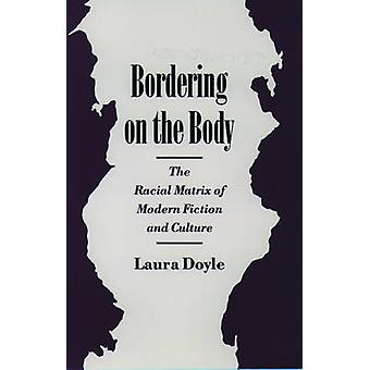 Bordering on the Body The Racial Matrix of Modern Fiction and Culture by Doyle & Laura Anne