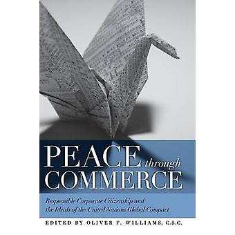 Peace through Commerce Responsible Corporate Citizenship and the Ideals of the United Nations Global Compact by Williams & C.S.C. & Oliver F.