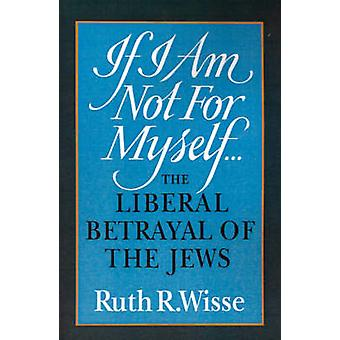 If I Am Not for Myself by Wisse & Ruth R.