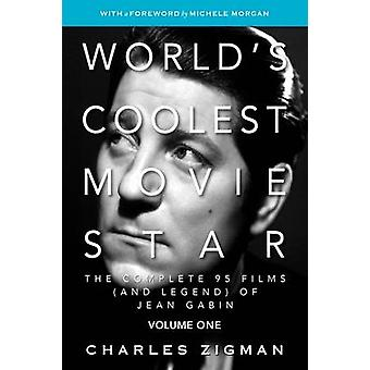 Worlds Coolest Movie Star The Complete 95 Films and Legend of Jean Gabin. Volume One  Tragic Drifter. by Zigman & Charles