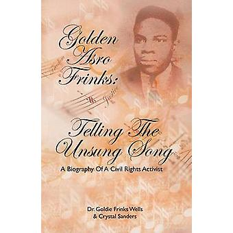 Golden Asro Frinks Telling the Unsung Song by Wells & Goldie
