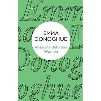 Passions Between Women by Donoghue & Emma