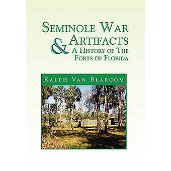 Seminole oorlog artefacten een geschiedenis van de forten van Florida door Blarcom & Ralph Van