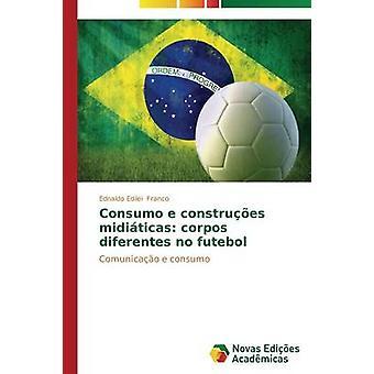 Consumo e konstruiert Miditicas Corpos Diferentes keine Futebol durch Franco Ednaldo Edilei