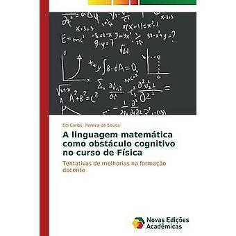 Een linguagem matemtica como obstculo cognitivo geen curso de Fsica door Pereira de Sousa Edi Carlos