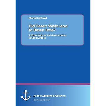Did Desert Shield Lead to Desert Hate a Case Study of AntiAmericanism in Saudi Arabia by Schmid & Michael