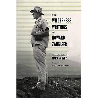 The Wilderness Writings of Howard Zahniser by Mark W. T. Harvey - Wil