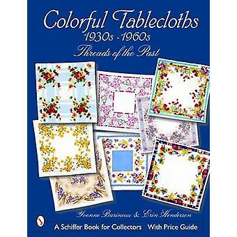 Colorful Tablecloths 1930s-1960s - Threads of the Past by Yvonne Barin