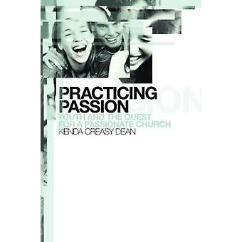 Practicing Passion - Youth and the Quest for a Passionate Church by Ke