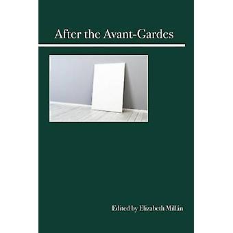After the Avant-Gardes by Elizabeth Millan - 9780812698923 Book
