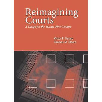 Reimagining Courts - A Design for the Twenty-First Century by Victor E