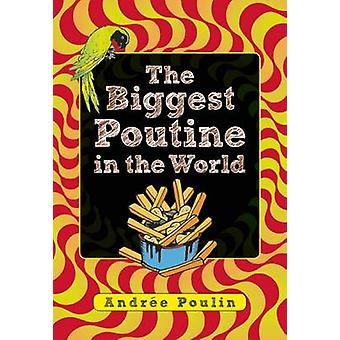 The Biggest Poutine in the World by Andree Poulin - 9781554518265 Book