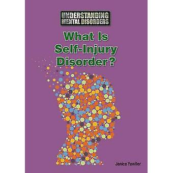 What Is Self-Injury Disorder? by Janice Yuwiler - 9781601529282 Book