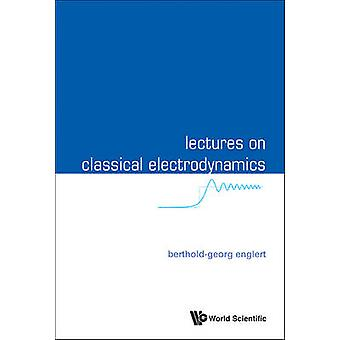 Lectures on Classical Electrodynamics by Berthold-Georg Englert - 978