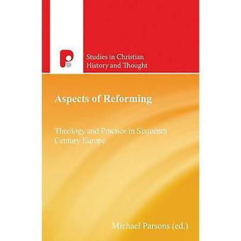 Aspects of Reforming Theology and Practice in Sixteenth Century Europe by Parsons & Michael