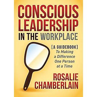 Conscious Leadership in the Workplace - A Guidebook to Making a Differ