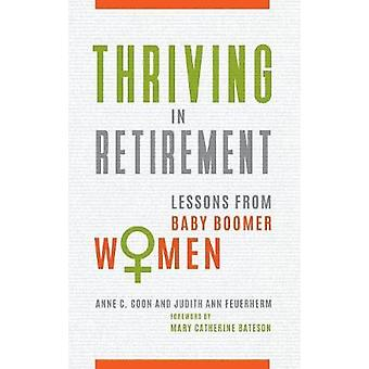 Thriving in Retirement - Lessons from Baby Boomer Women by Anne C. Coo