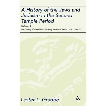 A History of the Jews and Judaism in the Second Temple Period Volume 2 The Coming of the Greeks The Early Hellenistic Period 335175 Bce by Grabbe & Lester L.