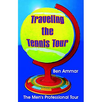 Traveling the Tennis Tour The Mens Professional Tour by Ammar & Ben