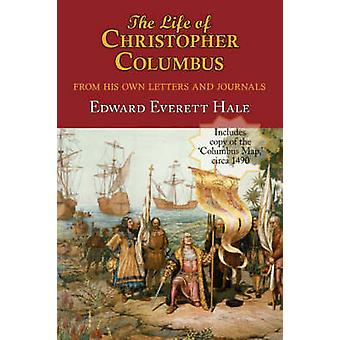 The Life of Christopher Columbus. with Appendices and the Colombus Map Drawn Circa 1490 in the Workshop of Bartolomeo and Christopher Columbus in Lis by Hale & Edward Everett