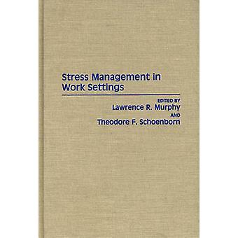 Stress Management in Work Settings by Edited by Lawrence A Murphy & Edited by Theodore F Schoenborn