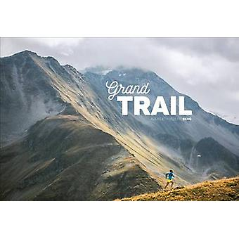 Grand Trail - A Magnificent Journey to the Heart of Ultrarunning and R