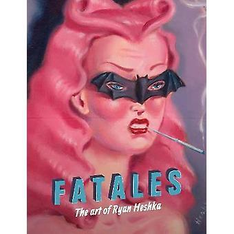 Fatales - The Art of Ryan Heshka by Ryan Heshka - 9782374950495 Book