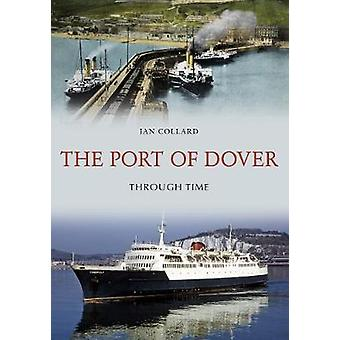 The Port of Dover Through Time by Ian Collard - 9781445672748 Book