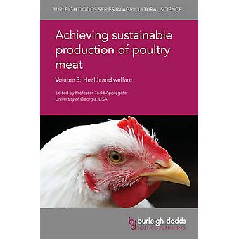 Achieving Sustainable Production of Poultry Meat Volume 3 Health and Welfare by Applegate & Todd