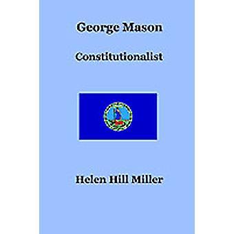 George Mason Constitutionalist by Miller & Helen Hill