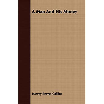 A Man and His Money by Calkins & Harvey Reeves