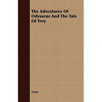 The Adventures of Odysseus and the Tale of Troy by Anon
