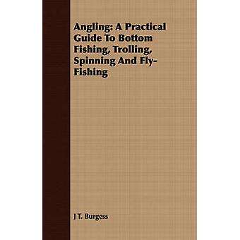 Angling A Practical Guide To Bottom Fishing Trolling Spinning And FlyFishing by Burgess & J T.