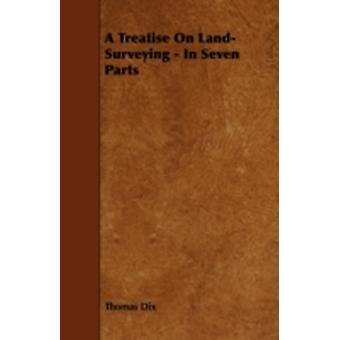 A Treatise on LandSurveying  In Seven Parts by Dix & Thomas