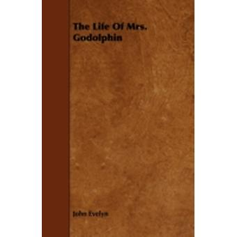 The Life Of Mrs. Godolphin by Evelyn & John