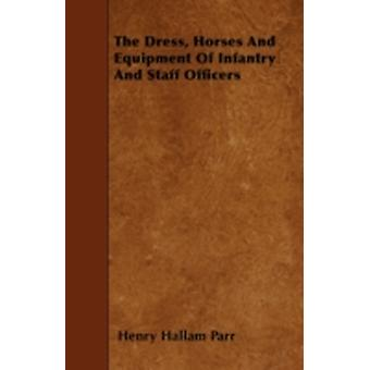 The Dress Horses And Equipment Of Infantry And Staff Officers by Parr & Henry Hallam