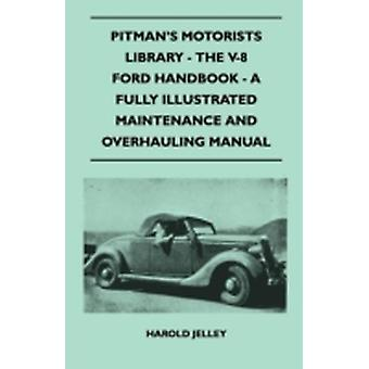Pitmans Motorists Library  The V8 Ford Handbook  A Fully Illustrated Maintenance And Overhauling Manual by Jelley & Harold