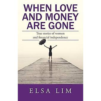When Love and Money Are Gone True stories of women and financial independence by Lim & Elsa