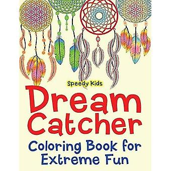 Dream Catcher Coloring Book for Extreme Fun by Speedy Kids